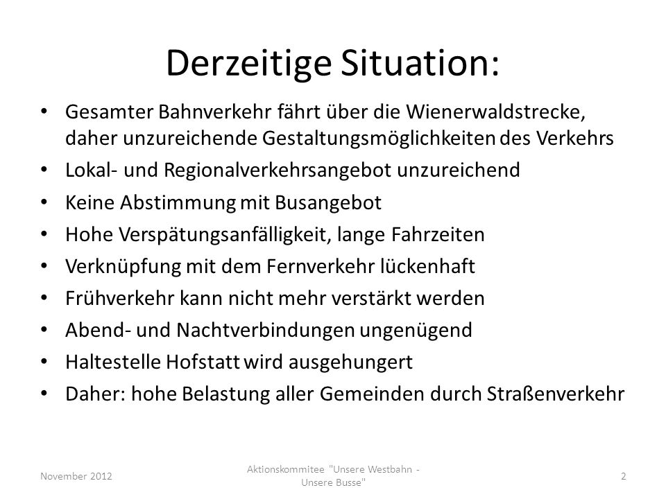Derzeitige Situation: Gesamter Bahnverkehr fährt über die Wienerwaldstrecke, daher unzureichende Gestaltungsmöglichkeiten des Verkehrs Lokal- und Regi