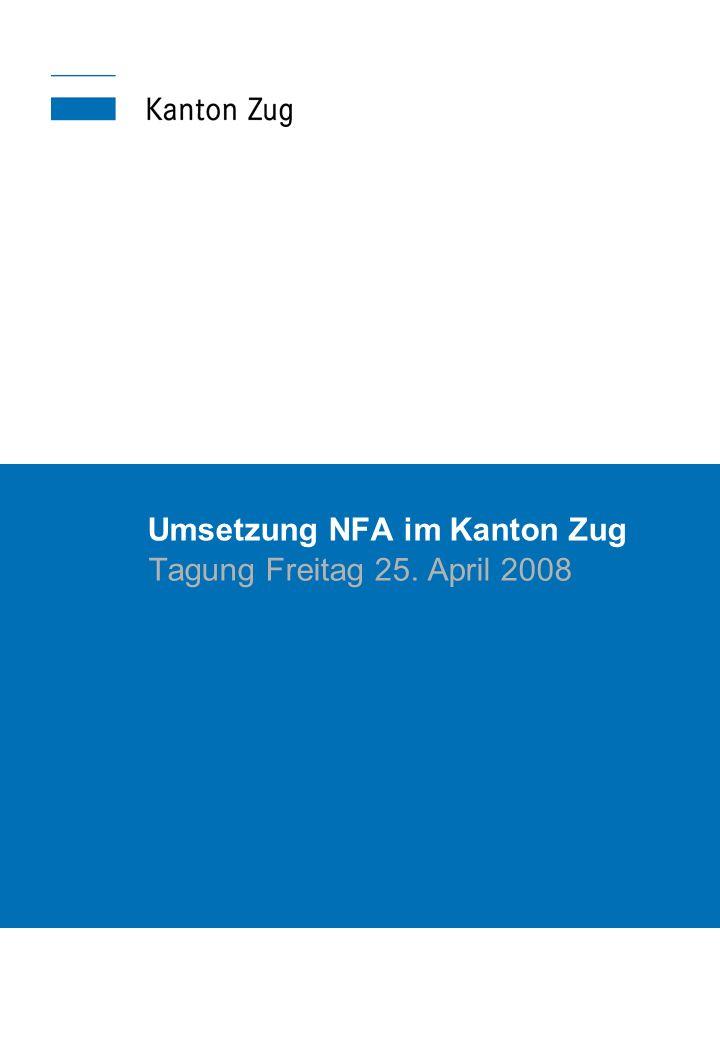 Umsetzung NFA im Kanton Zug Tagung Freitag 25. April 2008