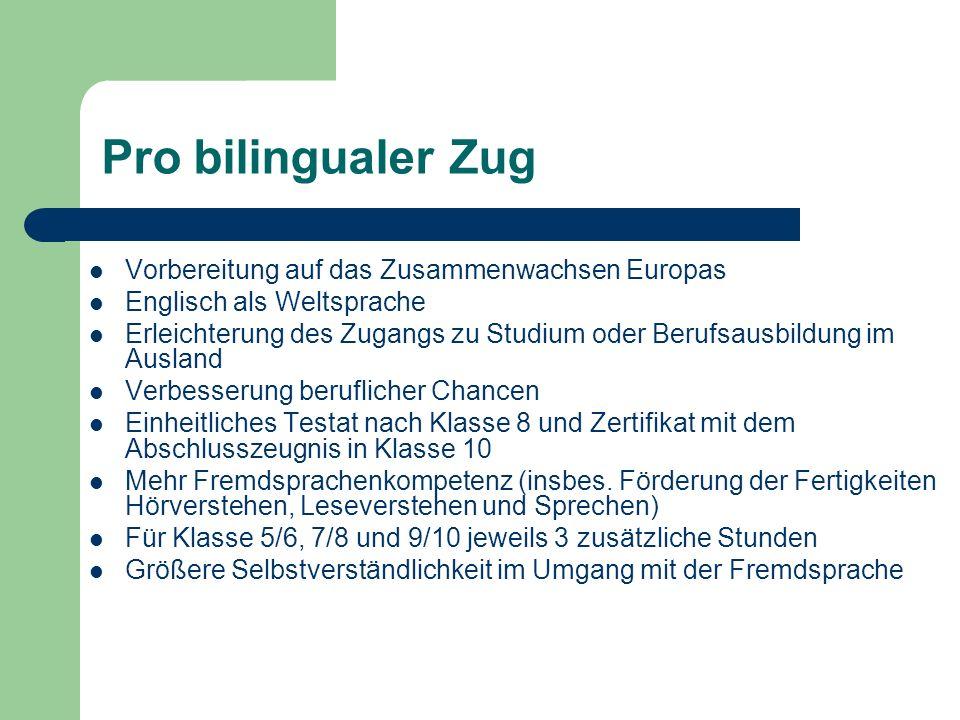 Pro bilingualer Zug Vorbereitung auf das Zusammenwachsen Europas Englisch als Weltsprache Erleichterung des Zugangs zu Studium oder Berufsausbildung i