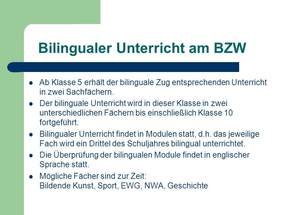 Bilingualer Unterricht am BZW Ab Klasse 5 erhält der bilinguale Zug entsprechenden Unterricht in zwei Sachfächern. Der bilinguale Unterricht wird in d
