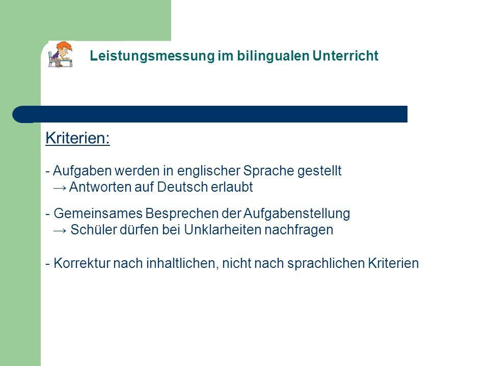 Kriterien: Leistungsmessung im bilingualen Unterricht - Aufgaben werden in englischer Sprache gestellt Antworten auf Deutsch erlaubt - Gemeinsames Bes