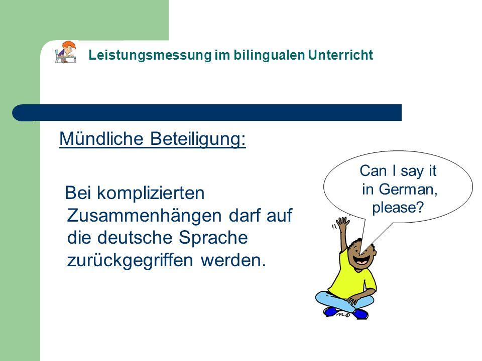 Mündliche Beteiligung: Bei komplizierten Zusammenhängen darf auf die deutsche Sprache zurückgegriffen werden. Can I say it in German, please? Leistung