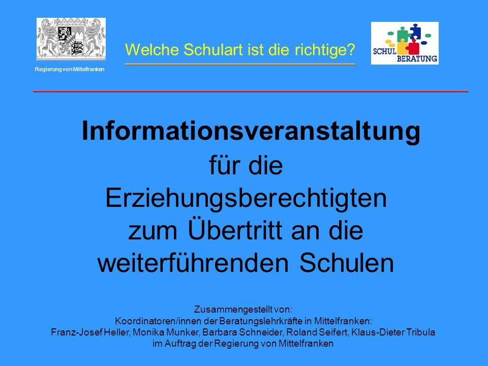 Welche Schulart ist die richtige? Regierung von Mittelfranken Informationsveranstaltung für die Erziehungsberechtigten zum Übertritt an die weiterführ