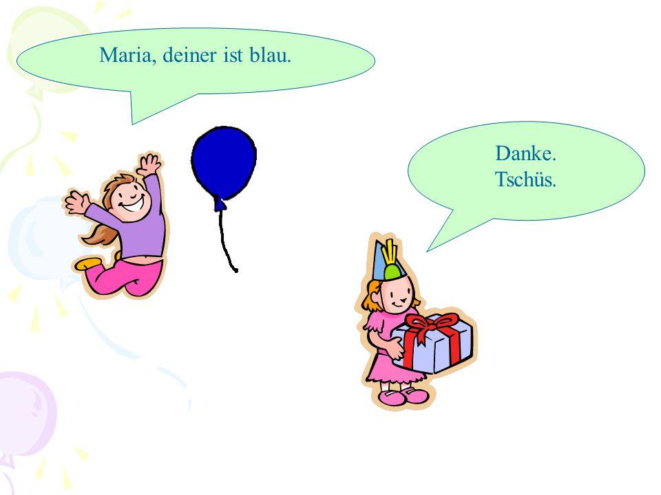 Vielen Dank. Tschüs. Ich habe vier Luftballons. Max, deiner ist rot.
