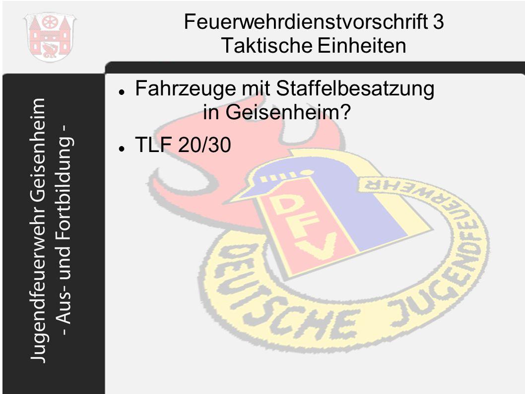 Feuerwehrdienstvorschrift 3 Taktische Einheiten Fahrzeuge mit Staffelbesatzung in Geisenheim? TLF 20/30