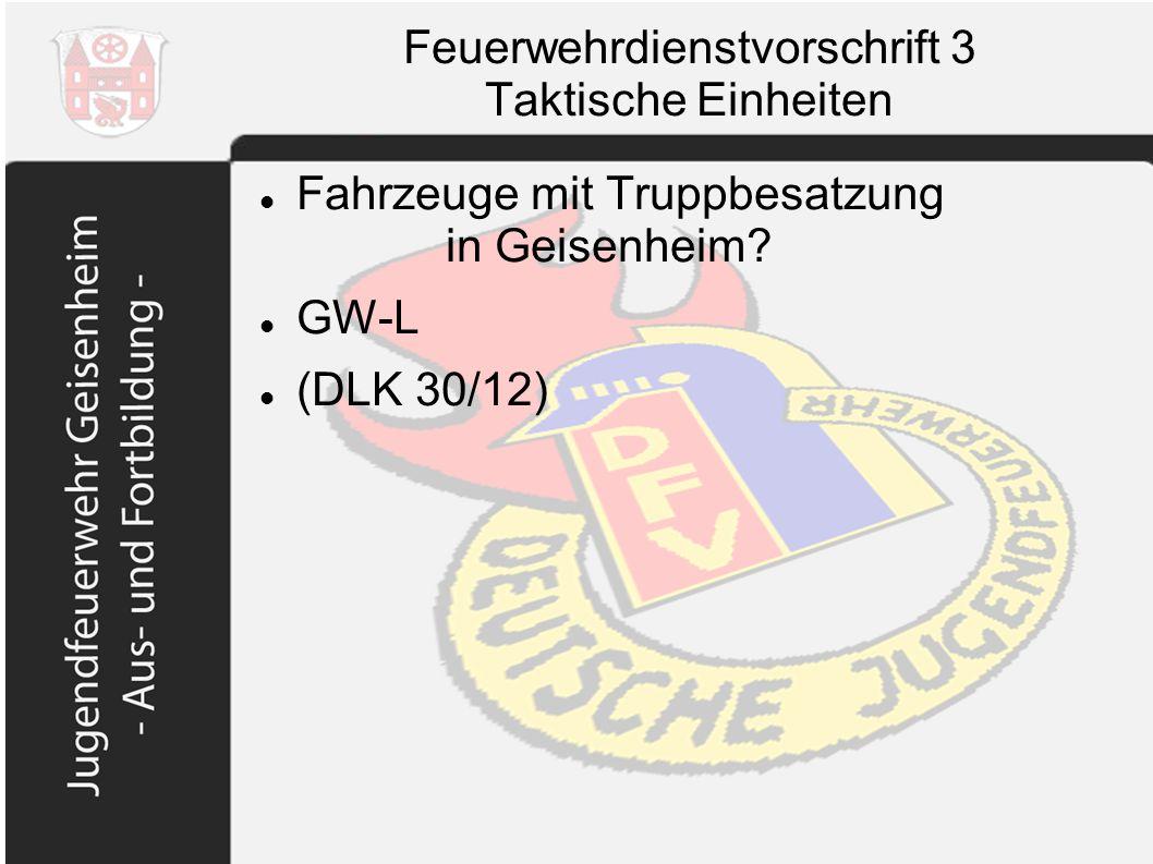 Feuerwehrdienstvorschrift 3 Taktische Einheiten Fahrzeuge mit Truppbesatzung in Geisenheim? GW-L (DLK 30/12)