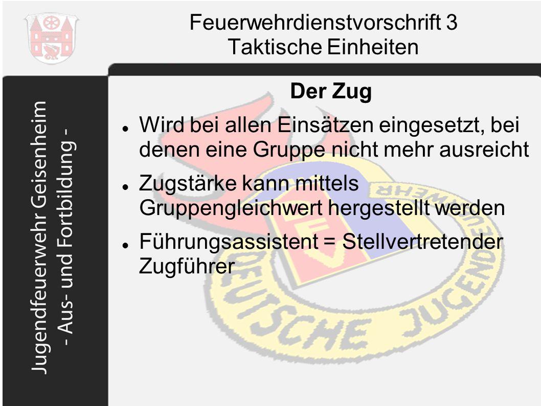 Feuerwehrdienstvorschrift 3 Taktische Einheiten Der Zug Wird bei allen Einsätzen eingesetzt, bei denen eine Gruppe nicht mehr ausreicht Zugstärke kann