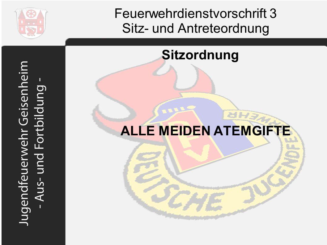 Feuerwehrdienstvorschrift 3 Sitz- und Antreteordnung Sitzordnung ALLE MEIDEN ATEMGIFTE