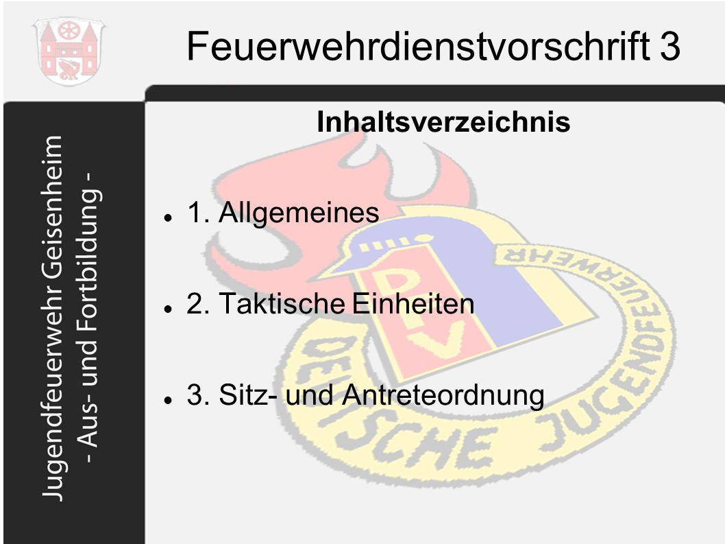 Feuerwehrdienstvorschrift 3 Allgemeines Geltungsbereich der FwDV en: - Einsatz - Aus- und Fortbildung FwDV 3 regelt Arbeit taktischer Einheiten Regelt nur das Nötige Es kann von der FwDV 3 abgewichen werden, wenn es der Einsatzerfolg gebietet