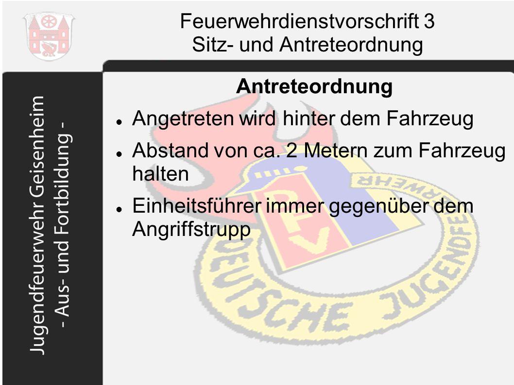 Feuerwehrdienstvorschrift 3 Sitz- und Antreteordnung Antreteordnung Angetreten wird hinter dem Fahrzeug Abstand von ca. 2 Metern zum Fahrzeug halten E