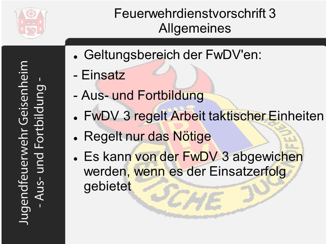 Feuerwehrdienstvorschrift 3 Allgemeines Geltungsbereich der FwDV'en: - Einsatz - Aus- und Fortbildung FwDV 3 regelt Arbeit taktischer Einheiten Regelt