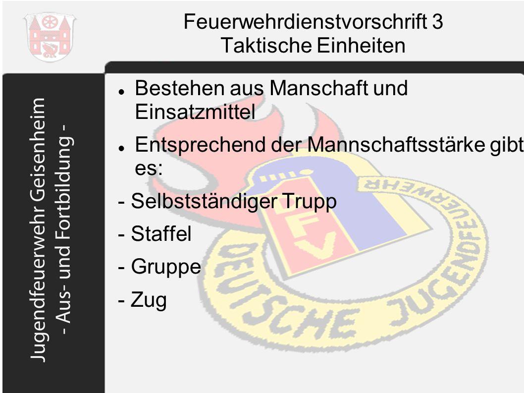Feuerwehrdienstvorschrift 3 Taktische Einheiten Bestehen aus Manschaft und Einsatzmittel Entsprechend der Mannschaftsstärke gibt es: - Selbstständiger