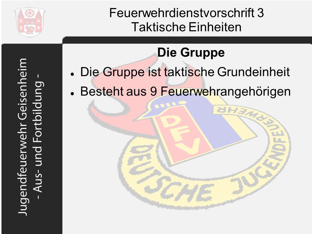 Feuerwehrdienstvorschrift 3 Taktische Einheiten Die Gruppe Die Gruppe ist taktische Grundeinheit Besteht aus 9 Feuerwehrangehörigen