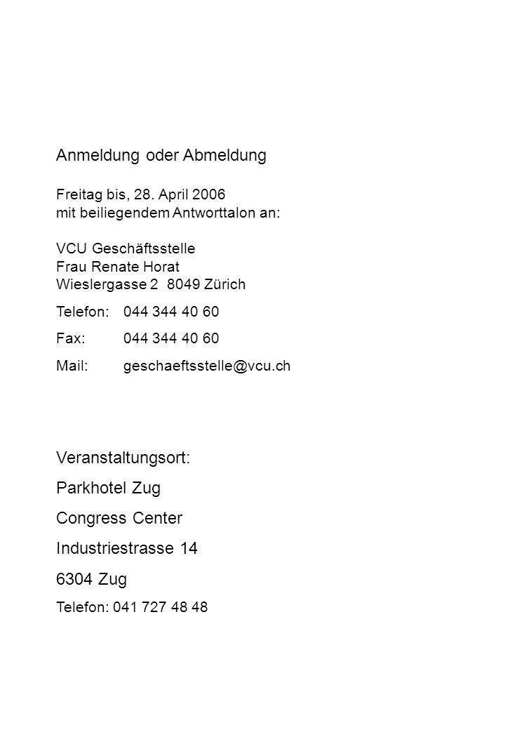 Anmeldung oder Abmeldung Freitag bis, 28. April 2006 mit beiliegendem Antworttalon an: VCU Geschäftsstelle Frau Renate Horat Wieslergasse 2 8049 Züric