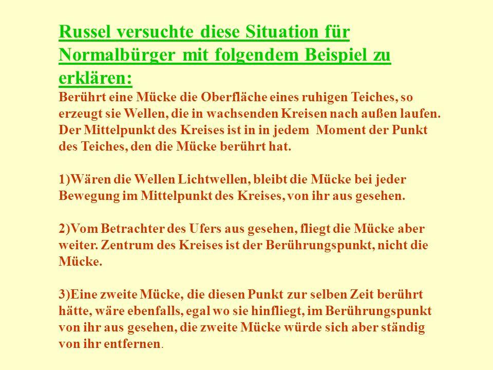 Russel versuchte diese Situation für Normalbürger mit folgendem Beispiel zu erklären: Berührt eine Mücke die Oberfläche eines ruhigen Teiches, so erze