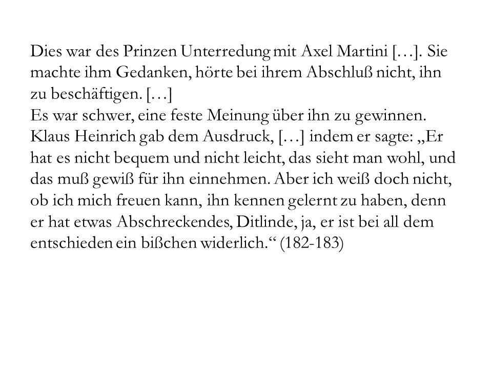 Dies war des Prinzen Unterredung mit Axel Martini […]. Sie machte ihm Gedanken, hörte bei ihrem Abschluß nicht, ihn zu beschäftigen. […] Es war schwer