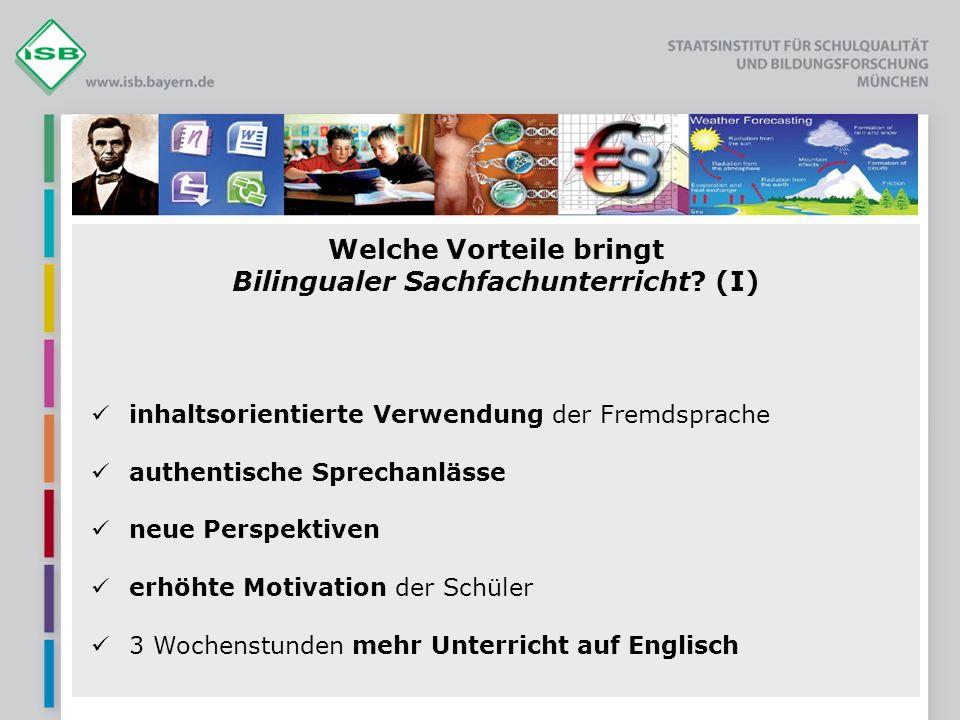 Welche Vorteile bringt Bilingualer Sachfachunterricht? (I) inhaltsorientierte Verwendung der Fremdsprache authentische Sprechanlässe neue Perspektiven