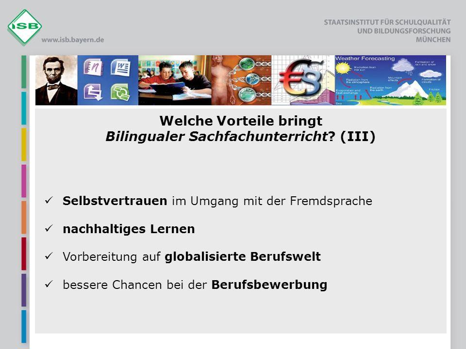 Welche Vorteile bringt Bilingualer Sachfachunterricht? (III) Selbstvertrauen im Umgang mit der Fremdsprache nachhaltiges Lernen Vorbereitung auf globa