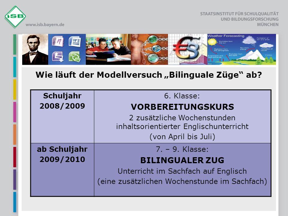 Wie läuft der Modellversuch Bilinguale Züge ab? Schuljahr 2008/2009 6. Klasse: VORBEREITUNGSKURS 2 zusätzliche Wochenstunden inhaltsorientierter Engli