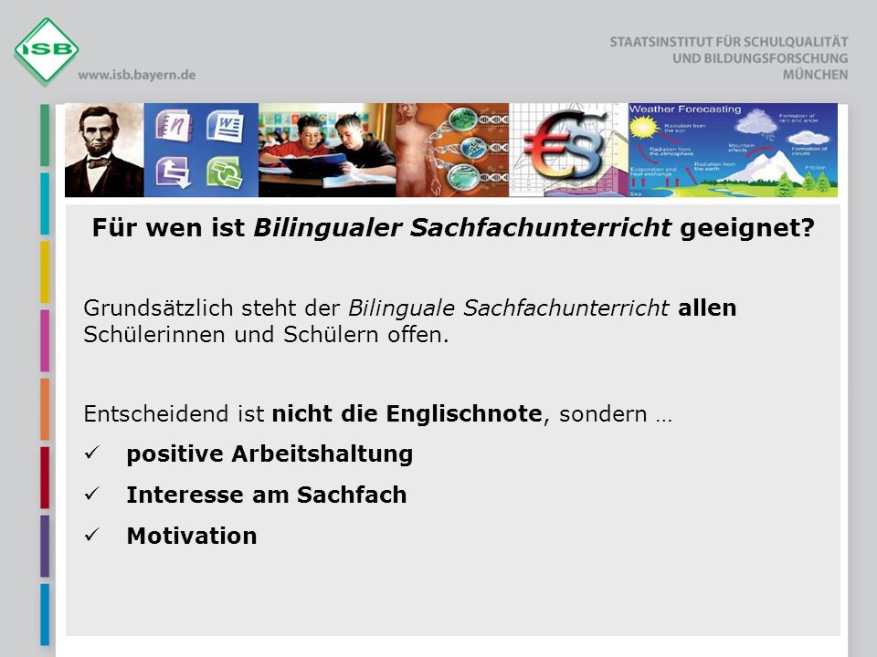 Für wen ist Bilingualer Sachfachunterricht geeignet? Grundsätzlich steht der Bilinguale Sachfachunterricht allen Schülerinnen und Schülern offen. Ents