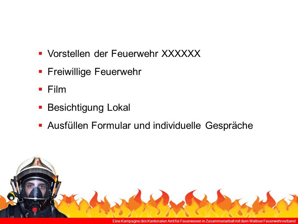 Eine Kampagne des Kantonalen Amt für Feuerwesen in Zusammenarbeit mit dem Walliser Feuerwehrverband Feuerwehr XXXXXXX 100 Angehörige der Feuerwehr 15 Fahrzeuge Votre logo