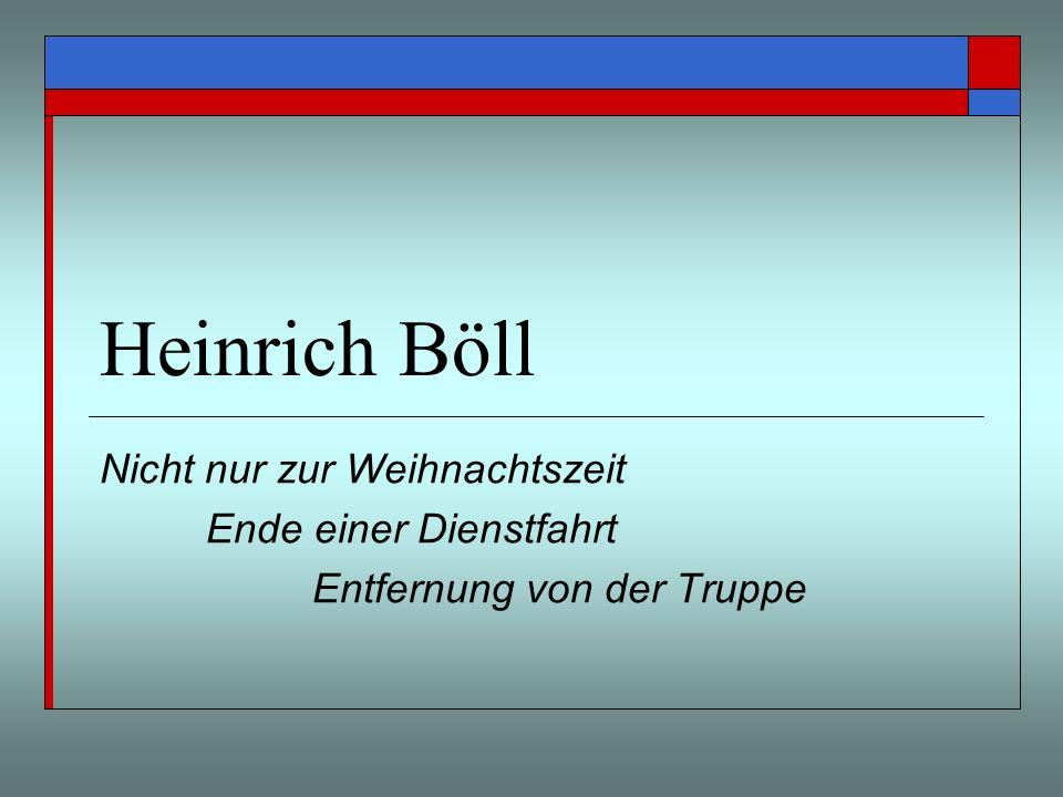 Heinrich Böll Nicht nur zur Weihnachtszeit Ende einer Dienstfahrt Entfernung von der Truppe