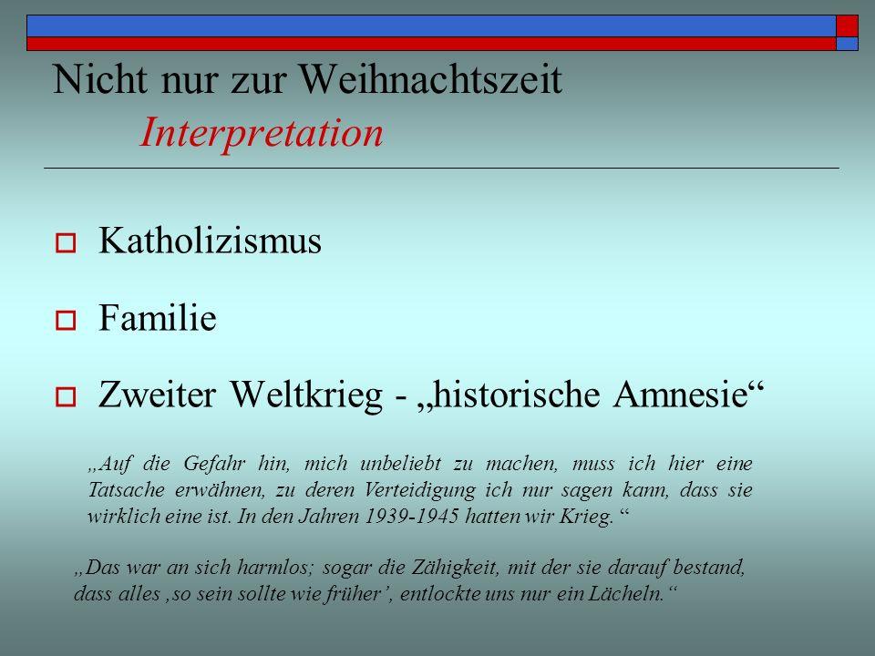 Nicht nur zur Weihnachtszeit Interpretation Katholizismus Familie Zweiter Weltkrieg - historische Amnesie Auf die Gefahr hin, mich unbeliebt zu machen