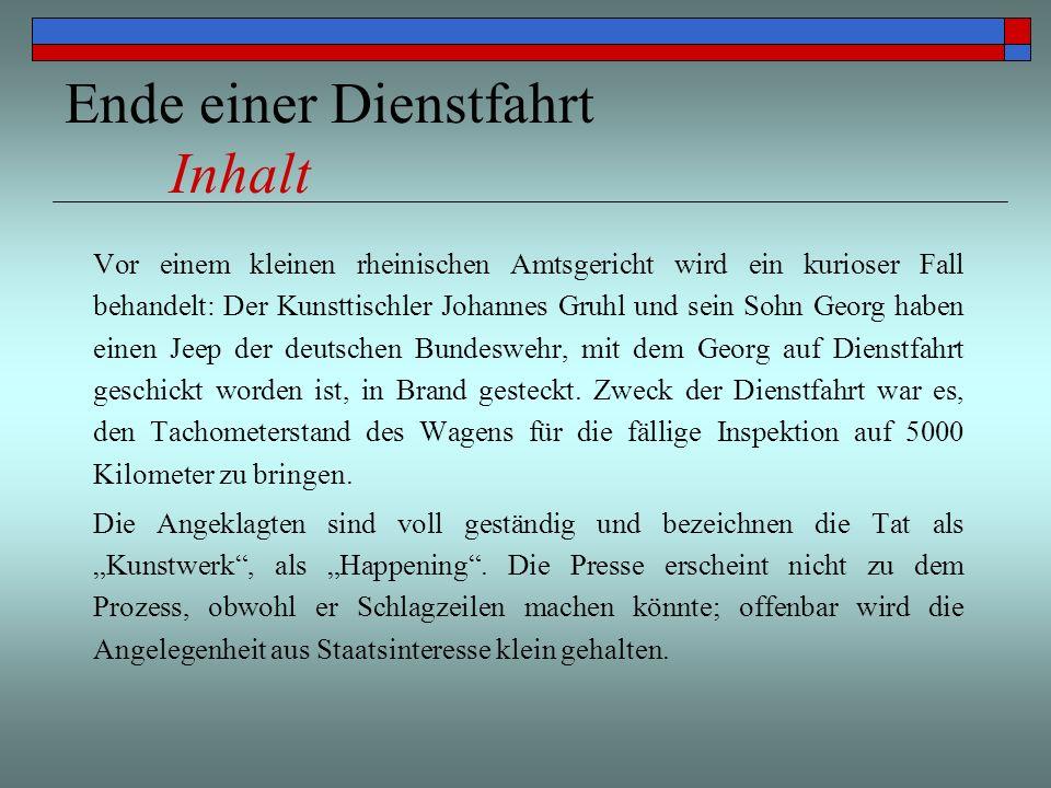 Ende einer Dienstfahrt Inhalt Vor einem kleinen rheinischen Amtsgericht wird ein kurioser Fall behandelt: Der Kunsttischler Johannes Gruhl und sein So