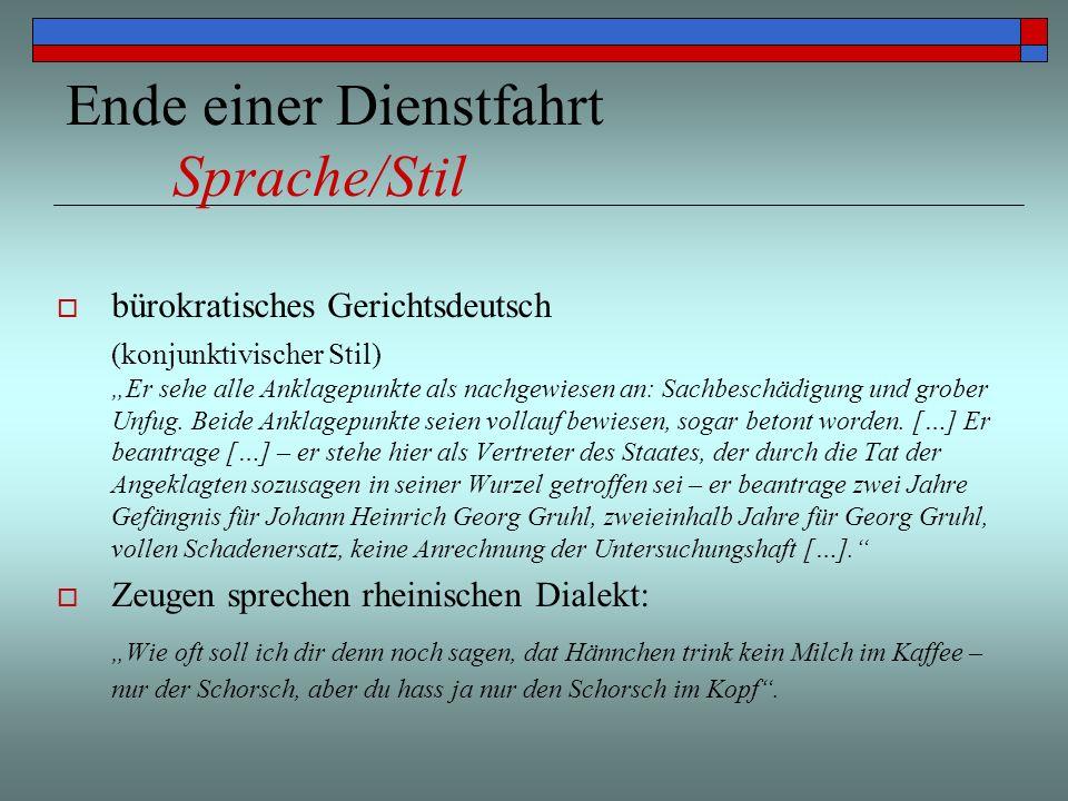 Ende einer Dienstfahrt Sprache/Stil bürokratisches Gerichtsdeutsch (konjunktivischer Stil) Er sehe alle Anklagepunkte als nachgewiesen an: Sachbeschäd