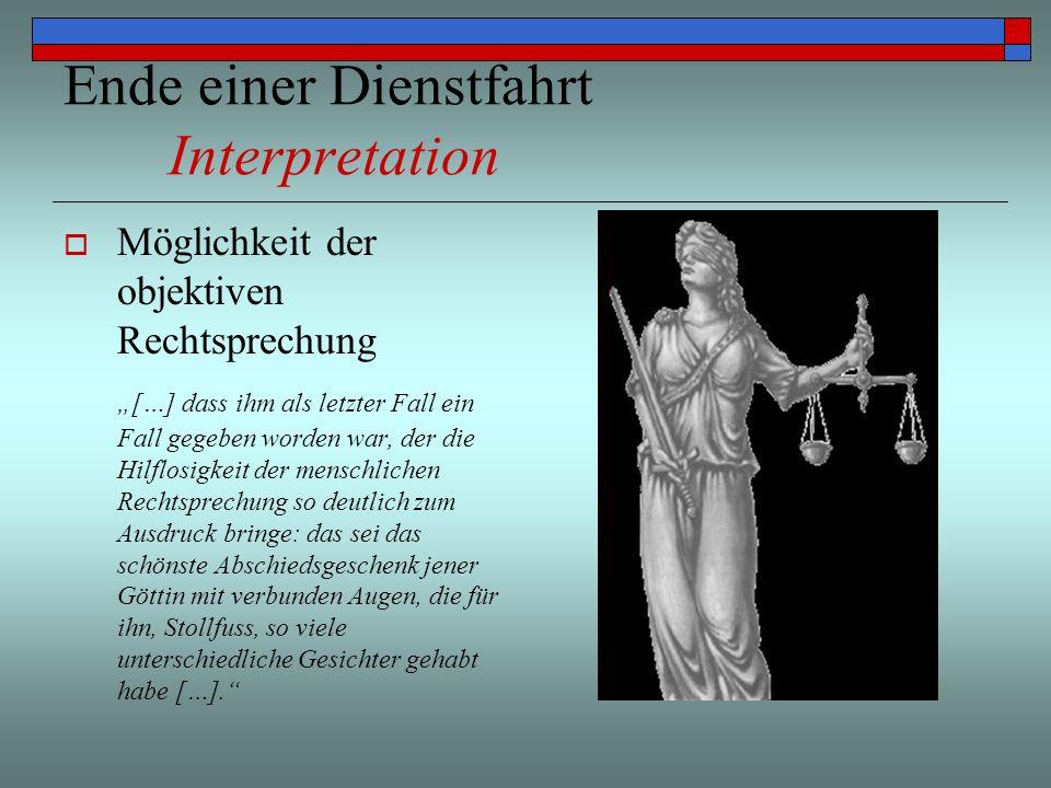 Ende einer Dienstfahrt Interpretation Möglichkeit der objektiven Rechtsprechung […] dass ihm als letzter Fall ein Fall gegeben worden war, der die Hil