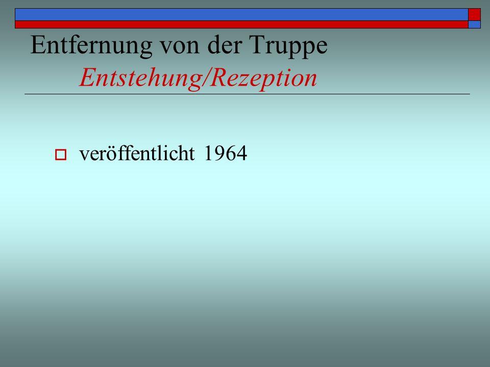 Entfernung von der Truppe Entstehung/Rezeption veröffentlicht 1964