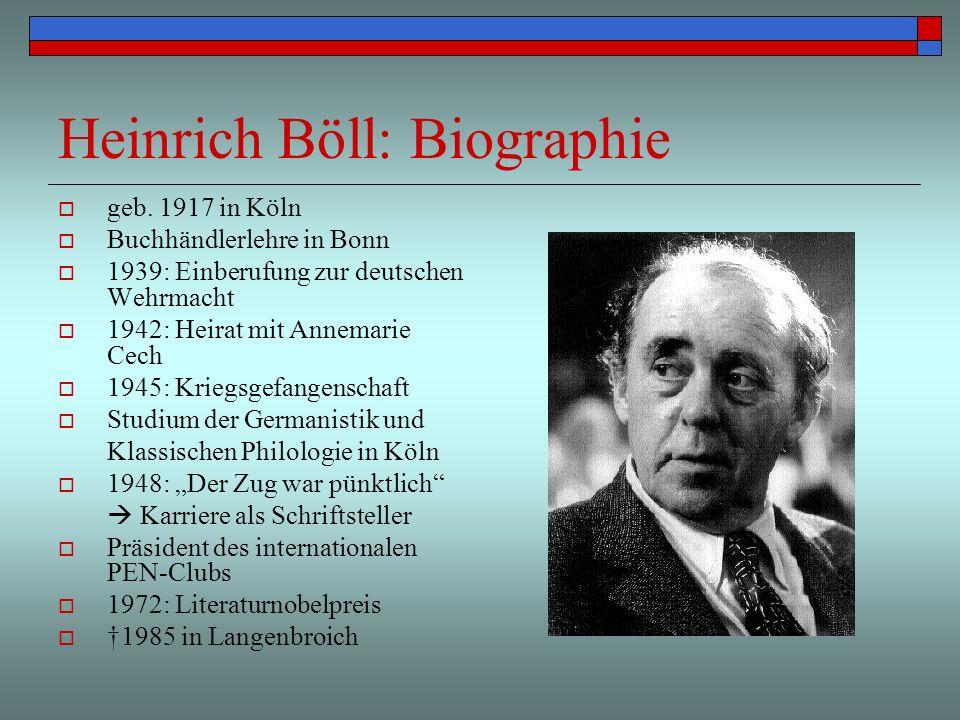 Heinrich Böll: Biographie geb. 1917 in Köln Buchhändlerlehre in Bonn 1939: Einberufung zur deutschen Wehrmacht 1942: Heirat mit Annemarie Cech 1945: K