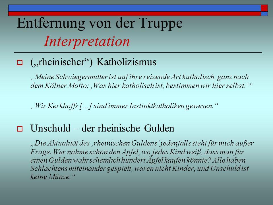 Entfernung von der Truppe Interpretation (rheinischer) Katholizismus Meine Schwiegermutter ist auf ihre reizende Art katholisch, ganz nach dem Kölner