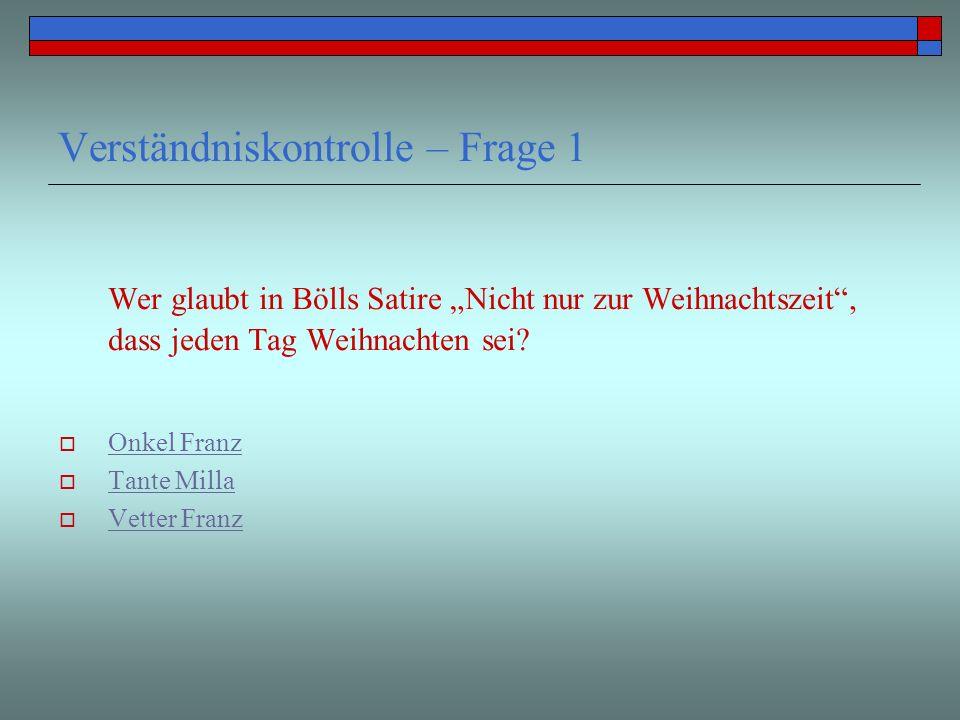 Verständniskontrolle – Frage 1 Wer glaubt in Bölls Satire Nicht nur zur Weihnachtszeit, dass jeden Tag Weihnachten sei? Onkel Franz Tante Milla Vetter
