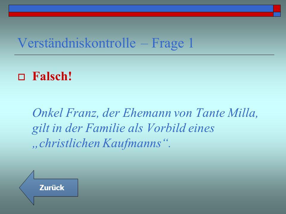 Verständniskontrolle – Frage 1 Falsch! Onkel Franz, der Ehemann von Tante Milla, gilt in der Familie als Vorbild eines christlichen Kaufmanns. Zurück