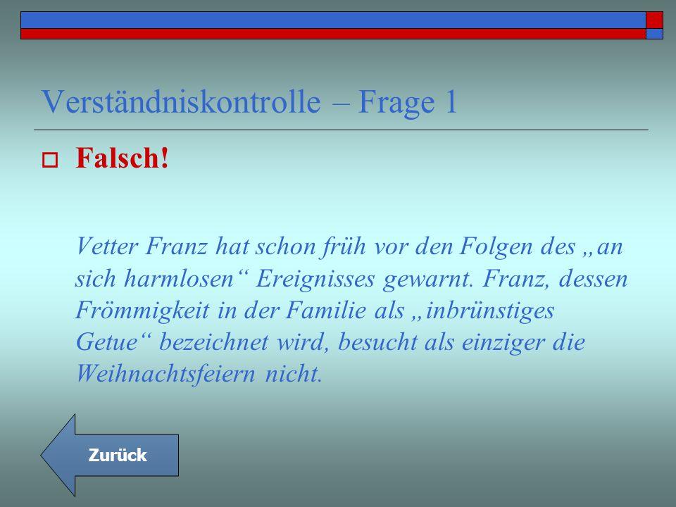 Falsch! Vetter Franz hat schon früh vor den Folgen des an sich harmlosen Ereignisses gewarnt. Franz, dessen Frömmigkeit in der Familie als inbrünstige