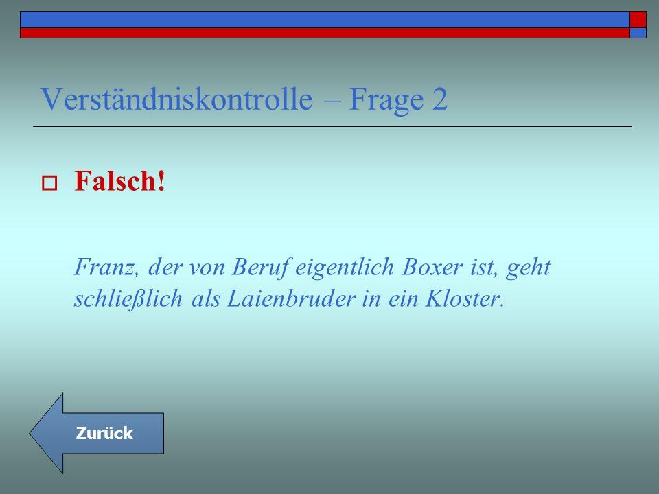 Verständniskontrolle – Frage 2 Falsch! Franz, der von Beruf eigentlich Boxer ist, geht schließlich als Laienbruder in ein Kloster. Zurück