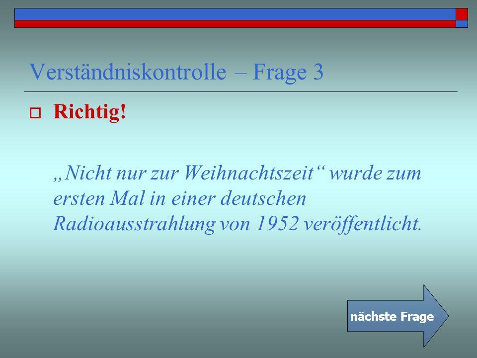Verständniskontrolle – Frage 3 Richtig! Nicht nur zur Weihnachtszeit wurde zum ersten Mal in einer deutschen Radioausstrahlung von 1952 veröffentlicht