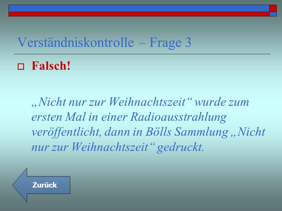 Verständniskontrolle – Frage 3 Falsch! Nicht nur zur Weihnachtszeit wurde zum ersten Mal in einer Radioausstrahlung veröffentlicht, dann in Bölls Samm