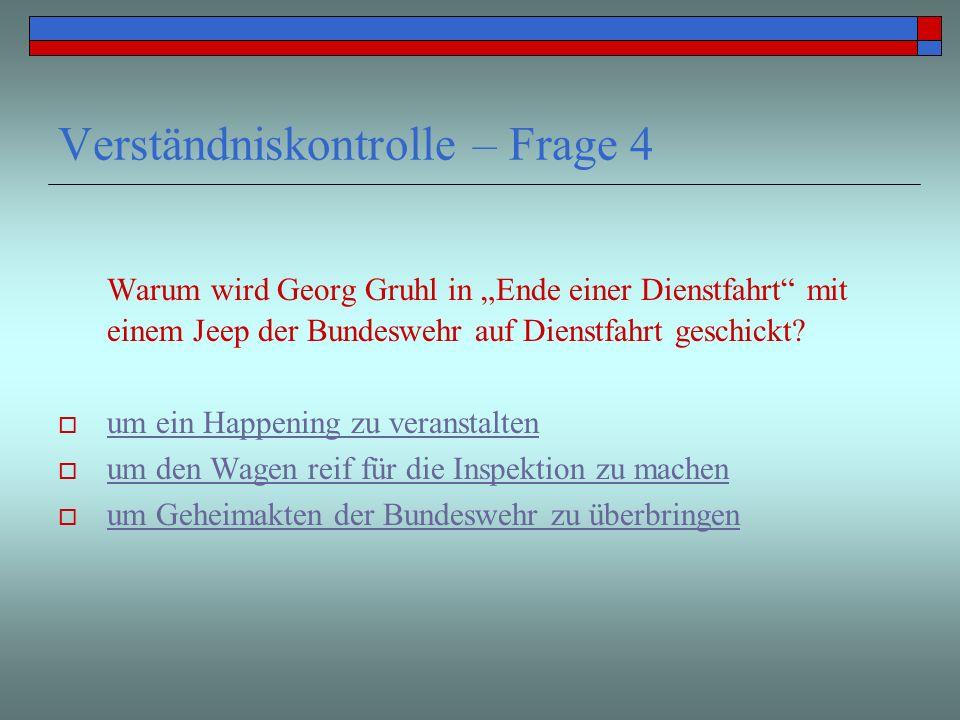 Verständniskontrolle – Frage 4 Warum wird Georg Gruhl in Ende einer Dienstfahrt mit einem Jeep der Bundeswehr auf Dienstfahrt geschickt? um ein Happen
