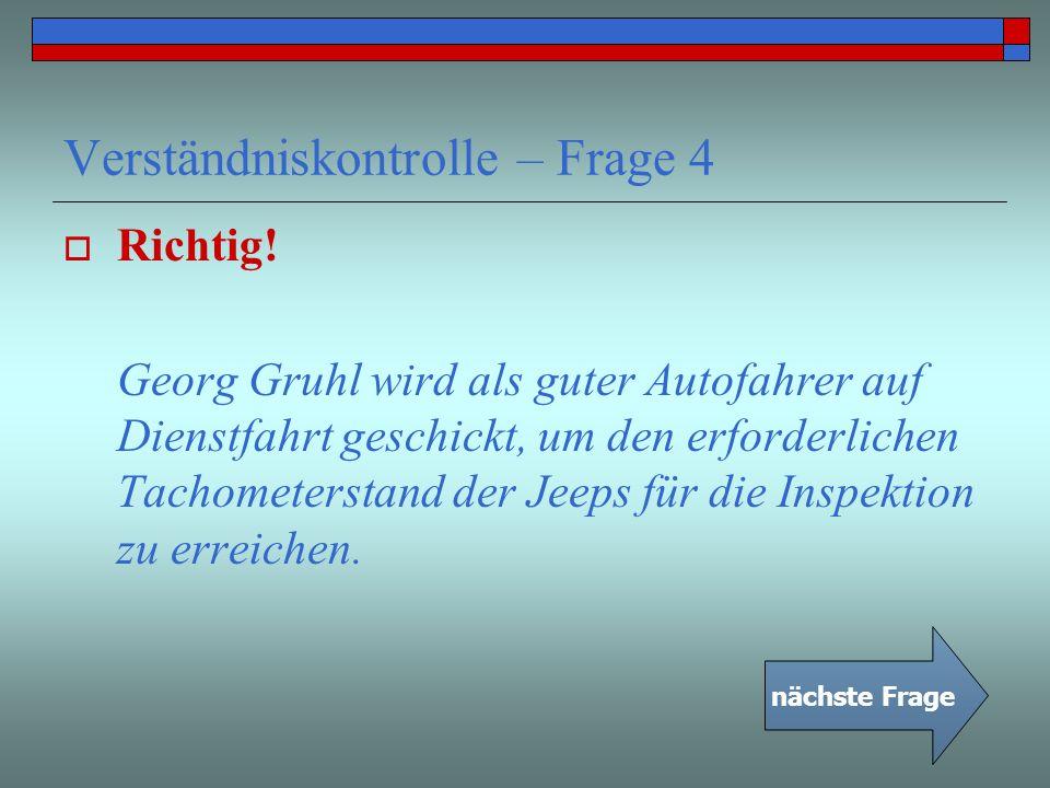 Verständniskontrolle – Frage 4 Richtig! Georg Gruhl wird als guter Autofahrer auf Dienstfahrt geschickt, um den erforderlichen Tachometerstand der Jee