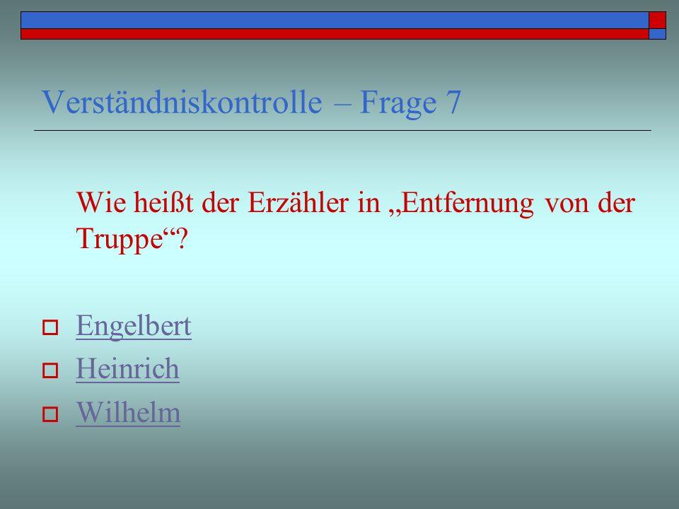 Verständniskontrolle – Frage 7 Wie heißt der Erzähler in Entfernung von der Truppe? Engelbert Heinrich Wilhelm