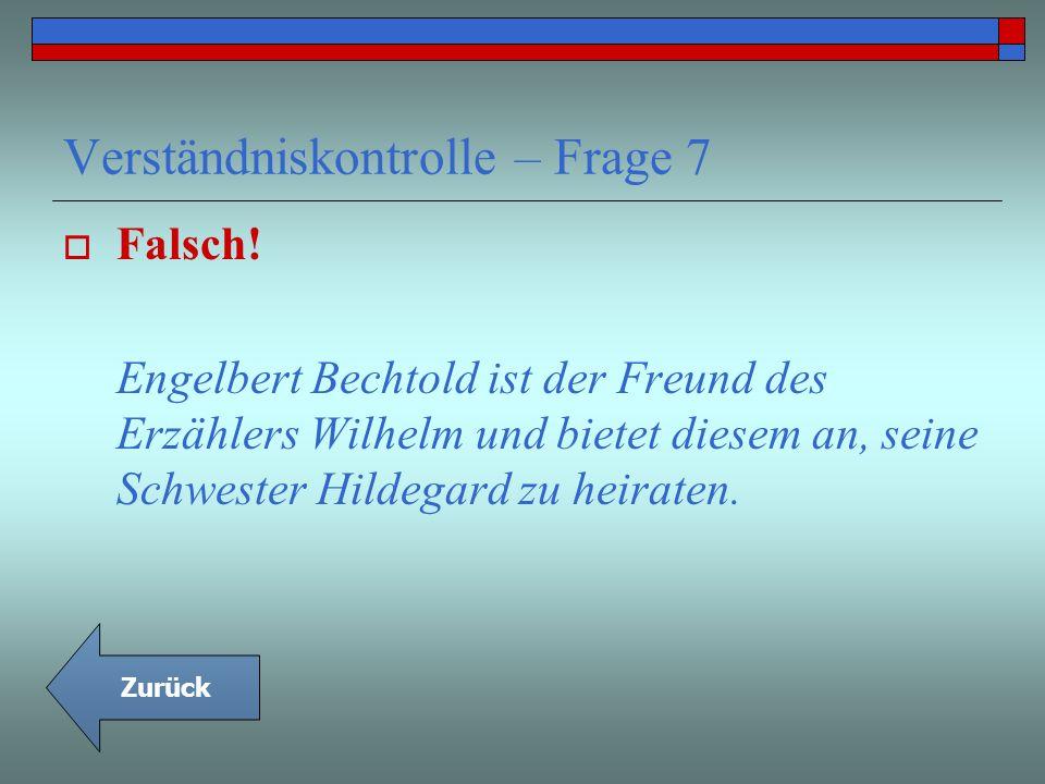 Verständniskontrolle – Frage 7 Falsch! Engelbert Bechtold ist der Freund des Erzählers Wilhelm und bietet diesem an, seine Schwester Hildegard zu heir