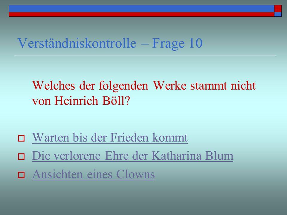 Verständniskontrolle – Frage 10 Welches der folgenden Werke stammt nicht von Heinrich Böll? Warten bis der Frieden kommt Die verlorene Ehre der Kathar
