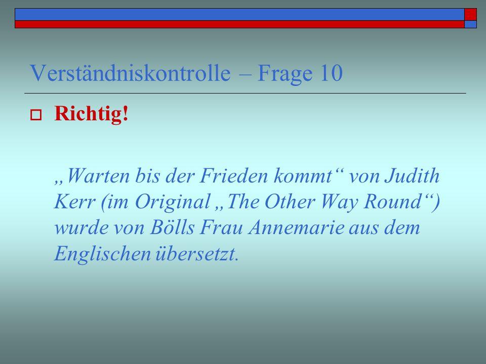 Verständniskontrolle – Frage 10 Richtig! Warten bis der Frieden kommt von Judith Kerr (im Original The Other Way Round) wurde von Bölls Frau Annemarie