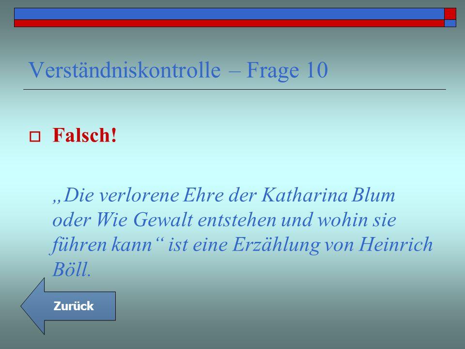 Verständniskontrolle – Frage 10 Falsch! Die verlorene Ehre der Katharina Blum oder Wie Gewalt entstehen und wohin sie führen kann ist eine Erzählung v