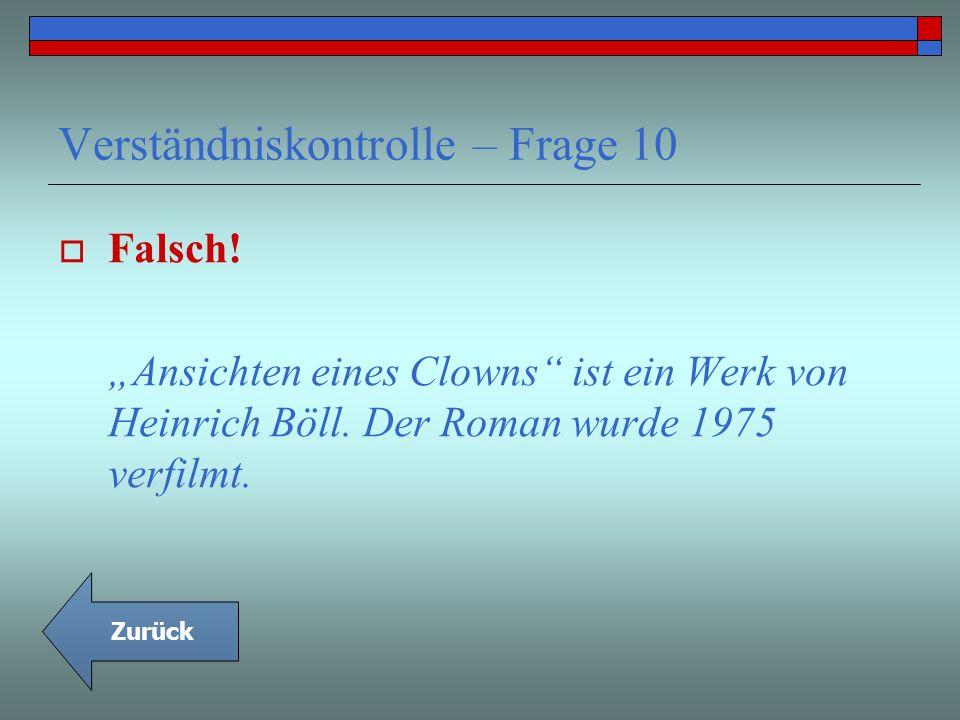 Verständniskontrolle – Frage 10 Falsch! Ansichten eines Clowns ist ein Werk von Heinrich Böll. Der Roman wurde 1975 verfilmt. Zurück