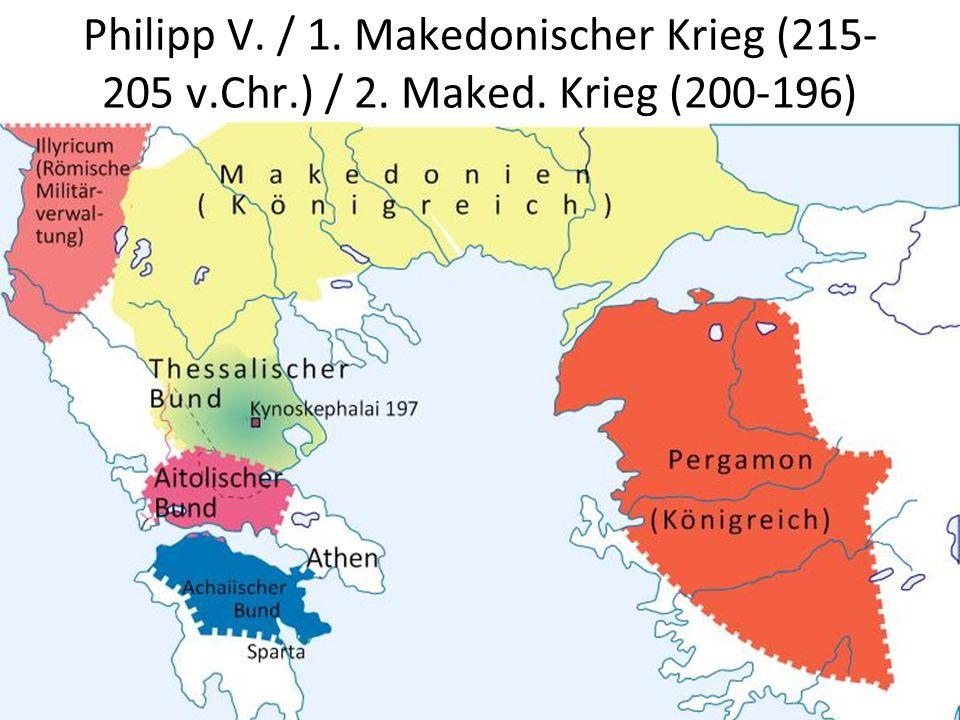 Philipp V. / 1. Makedonischer Krieg (215- 205 v.Chr.) / 2. Maked. Krieg (200-196)