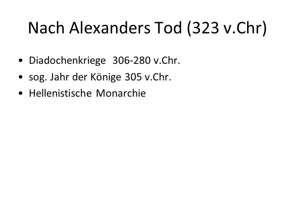Nach Alexanders Tod (323 v.Chr) Diadochenkriege 306-280 v.Chr.