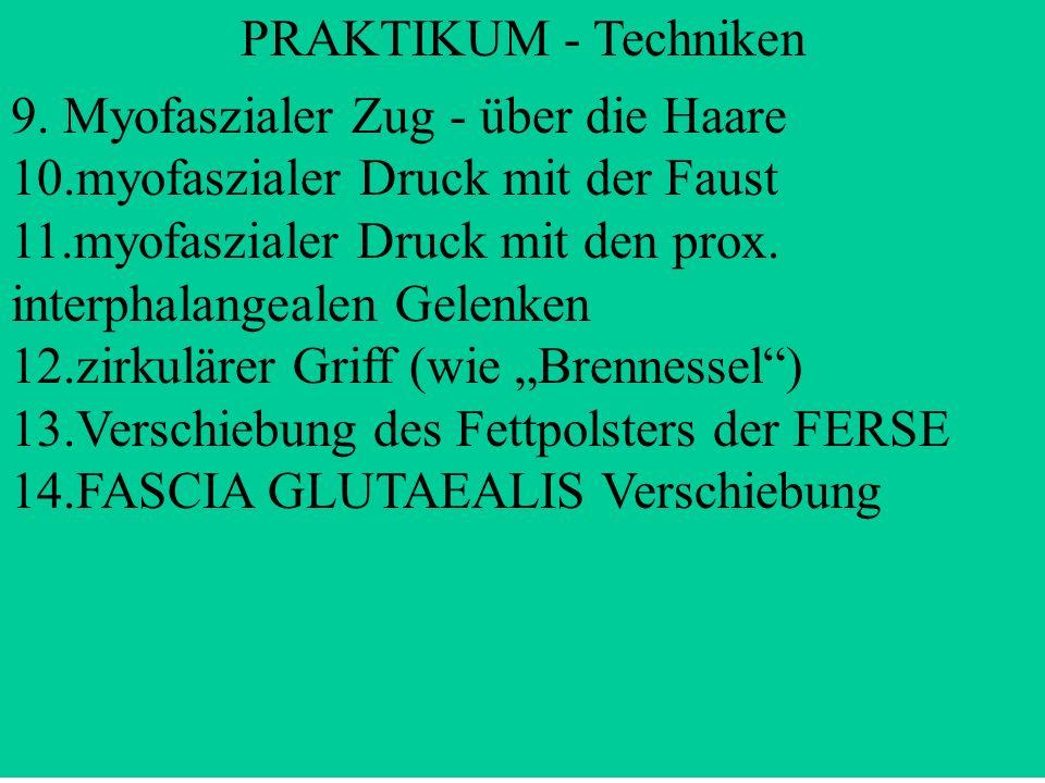 PRAKTIKUM - Techniken 9. Myofaszialer Zug - über die Haare 10.myofaszialer Druck mit der Faust 11.myofaszialer Druck mit den prox. interphalangealen G